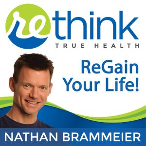ReThink True Health with Nathan Brammeier Podcast Image