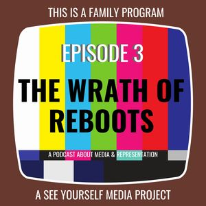 Ep 3 - The Wrath of Reboots