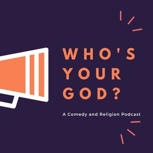 Who's Your God? A Comedy and Religion Podcast! Podcast Image