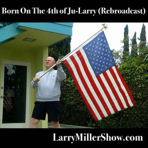 Born On The 4th of Ju-Larry (Rebroadcast)