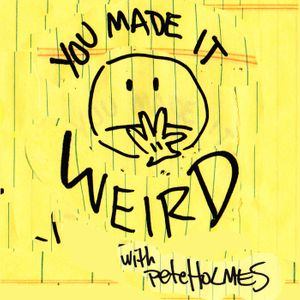 You Made It Weird with Pete Holmes Podcast
