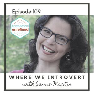 109: Where We Introvert with Jamie Martin