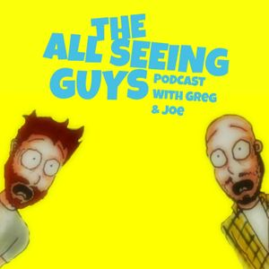 The All Seeing Guys with Greg & Joe Podcast Image