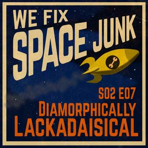 S02E07 - Diamorphically Lackadaisical