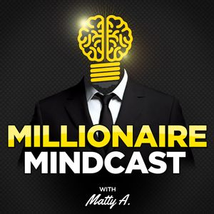 The Millionaire Mindcast: How To Become A Millionaire In All Areas Of Your Life
