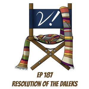 Ep 187 - Resolution OF THE DALEKS