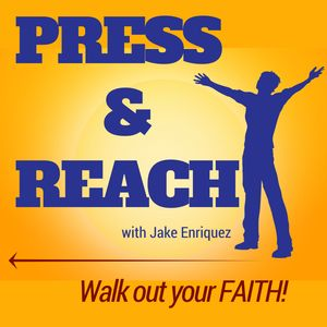 Press and Reach | Christian Podcast on Faith |The Christian Walk |God's Purpose for Our Lives