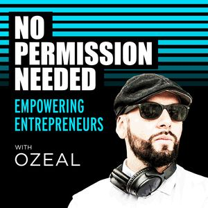 No Permission Needed with Ozeal Podcast