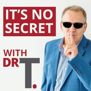 It's No Secret with Dr T. Podcast