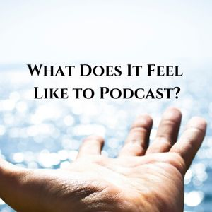 What Does it Feel Like to Be a Podcaster?