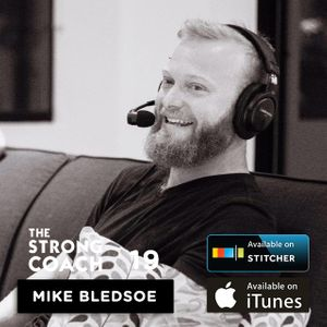 Mike Bledsoe: The Hardest Thing I Ever Had To Do In Business — The Strong Coach #19