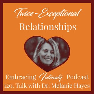 120: Twice Exceptional Relationships with Dr. Melanie Hayes