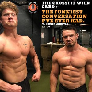 The Crossfit Wild Card + The Funniest Conversation I've Ever Hear w/ Hunter McIntyre — Real Chalk #70