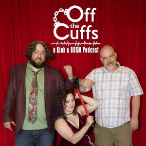 Off the Cuffs: a kink and BDSM podcast Podcast Image