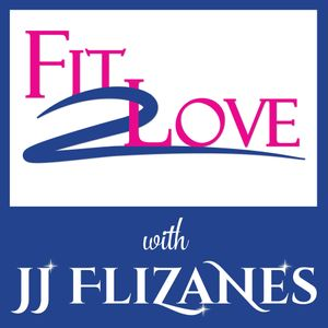 Fit 2 Love Podcast with JJ Flizanes Podcast Image