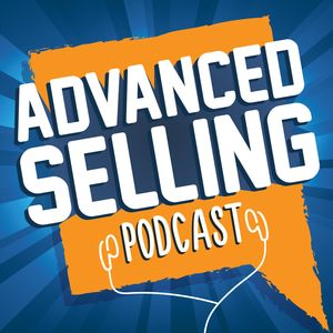 The Advanced Selling Podcast Podcast Image