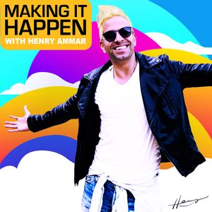 Making It Happen with Henry Ammar Podcast Image