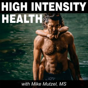 High Intensity Health with Mike Mutzel, MS Podcast Image