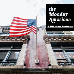 The Monday American: American History Podcast Podcast Image