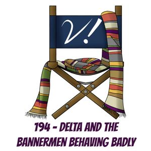194 - Delta and the Bannermen Behaving Badly
