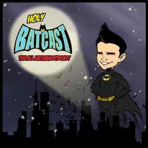 Holy BatCast - The All Batman Podcast