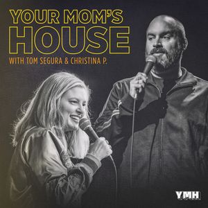 Your Mom's House with Christina P. and Tom Segura Podcast Image