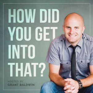How Did You Get Into That? // Careers // Entrepreneurship // Small Business Podcast Image