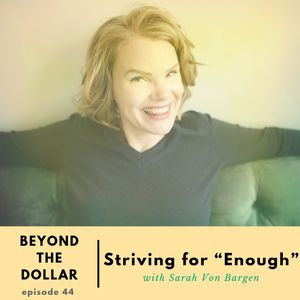 "Striving for ""Enough"" with Sarah Von Bargen"
