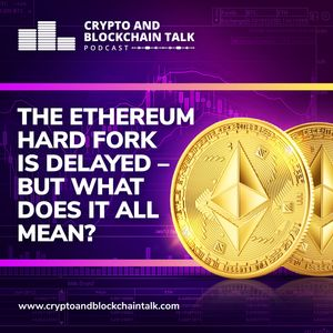 The Ethereum Hard Fork is Delayed – But What does it all Mean? #43