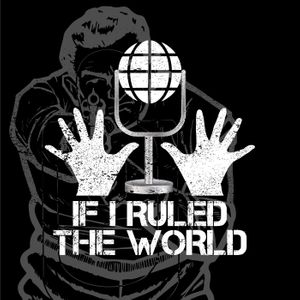 If I Ruled The World Podcast