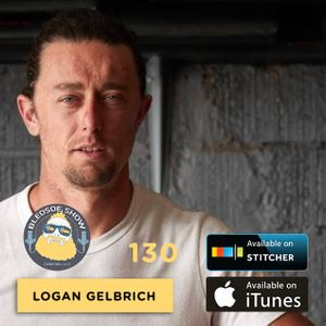 Logan Gelbrich: Going Right — The Bledsoe Show #130