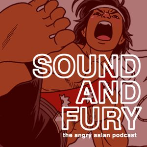 SOUND AND FURY: The Angry Asian Podcast Podcast
