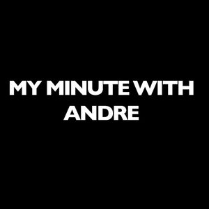 My Minute With Andre