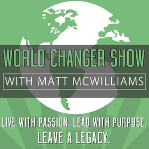 The World Changer Show with Matt McWilliams Podcast Image