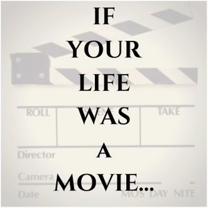 If Your Life Was a Movie...