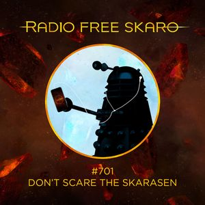 Radio Free Skaro #701 – Don't Scare The Skarasen