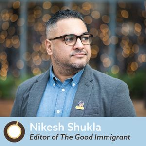 Episode 349: The Good Immigrant Editor Nikesh Shukla