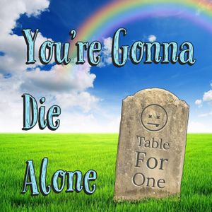 You're Gonna Die Alone Podcast Image