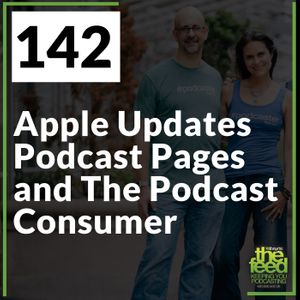 142 Apple Updates Podcast Pages and The Podcast Consumer