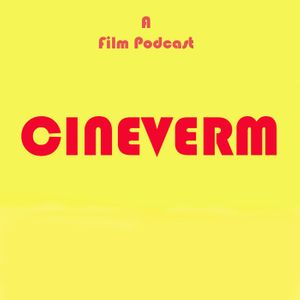 Cineverm - A Film Podcast Podcast Image