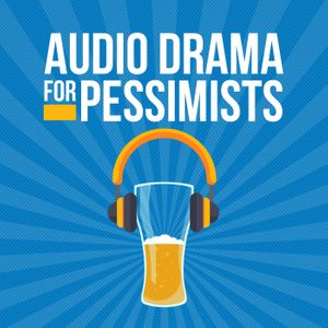 Audio Drama for Pessimists Podcast