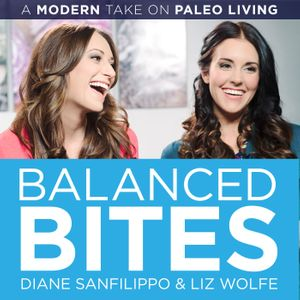 Balanced Bites: Modern healthy living with Diane Sanfilippo & Liz Wolfe.