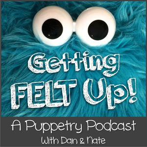 Getting Felt Up - A Puppetry Podcast Podcast Image