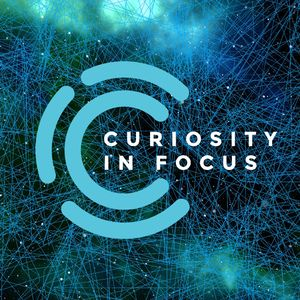 Curiosity in Focus Podcast Image