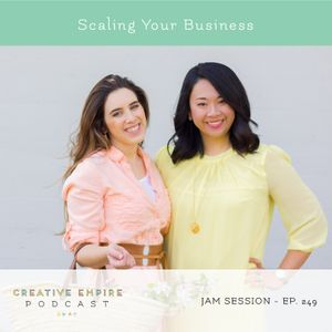 Episode 249: Jam Session with Reina + Christina, Scaling Your Business - the Creative Empire podcast