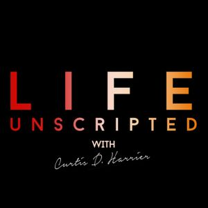 Life Unscripted with Curtis Dean Harrier