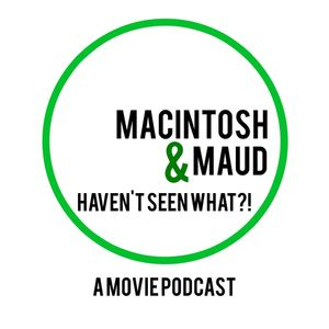 Macintosh & Maud Haven't Seen What?!