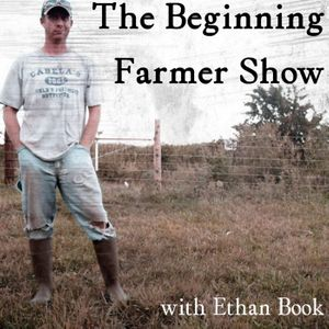 The Beginning Farmer Show Podcast