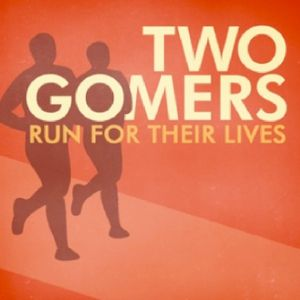 Two Gomers Run For Their Lives Podcast