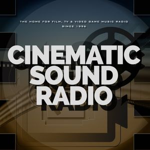 Cinematic Sound Radio - Soundtracks, Film, TV and Video Game Music